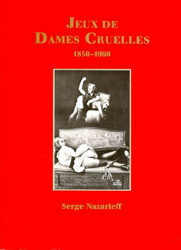 Jeux de Dames Cruelles 1850-1960: Serge Nazarieff