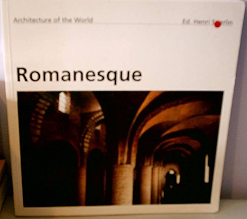 Romanesque (Architecture of the World, 13): Raymond Oursel