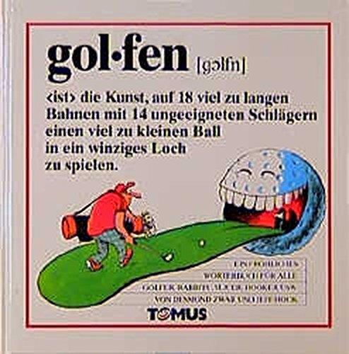 gol.fen (golfn), ist die Kunst, auf 18 viel zu langen Bahnen mit 14 ungeeigneten Schlägern einen viel zu kleinen Ball in ein winziges Loch zu spielen - Hook, Jeff Zwar, Desmond