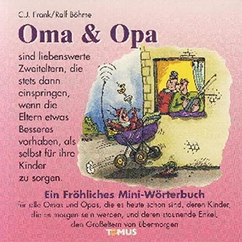 9783823106449: Oma und Opa - Mini. Ein fröhliches Mini - Wörterbuch: Für alle Omas und Opas, die es heute schon sind, deren Kinder es morgen sein werden, und deren staunende Enkel, den Großeltern von übermorgen