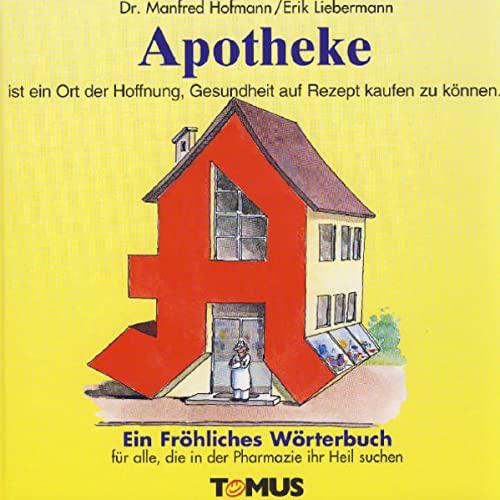 9783823110224: Apotheke. Ein fröhliches Wörterbuch: Für alle Apothekerinnen und Apotheker, pharmazeutisch Interessierte sowie für die zahlreichen Kunden, die sich Gesundheit auf Rezept erhoffen