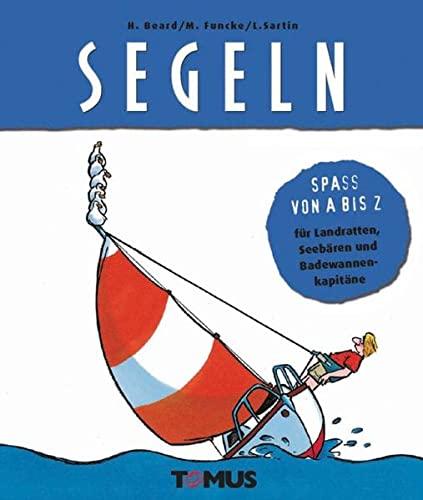 9783823116516: Segeln: Spass von A bis Z- für Landratten, Seebären und Badewannenkakapitäne