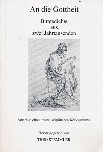 9783823341529: An die Gottheit: Bittgedichte aus zwei Jahrtausenden : 7. Kolloqium der Forschungsstelle für europäische Lyrik