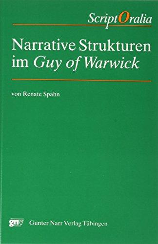 9783823342526: Narrative Strukturen im Guy of Warwick: Zur Frage der Uberlieferung einer mittelenglischen Romanze (Script Oralia) (German Edition)