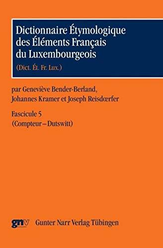 Dictionnaire Étymologique des Éléments Français du Luxembourgeois: ...