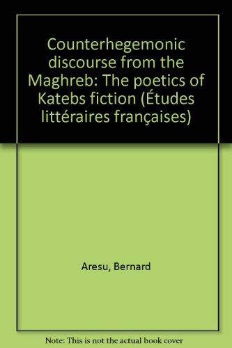 Counterhegemonic discourse from the Maghreb: The poetics of Kateb's fiction (Etudes ...