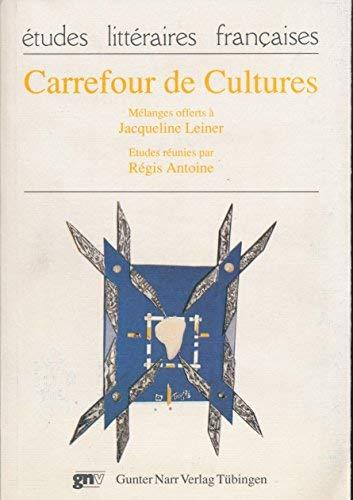 9783823346104: Carrefour de cultures: Mélanges offerts à Jacqueline Leiner (Etudes littéraires françaises) (French Edition)