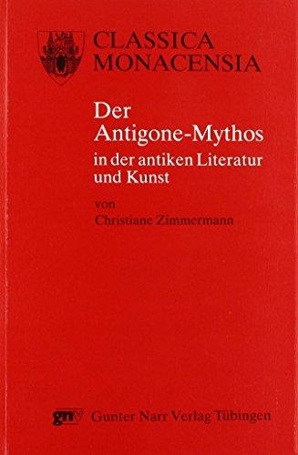 Der Antigone-Mythos in der antiken Literatur und Kunst Zimmermann, Christiane