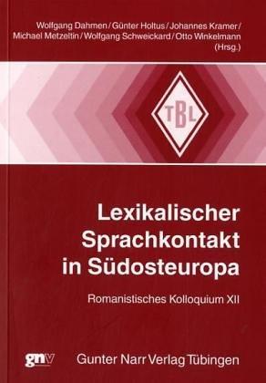 Lexikalischer Sprachkontakt in Südosteuropa : Romanistisches Kolloquium XII: Wolfgang Dahmen