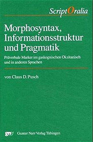 Morphosyntax, Informationsstruktur und Pragmatik: Praverbale marker im gaskognischen Okzitisch und ...