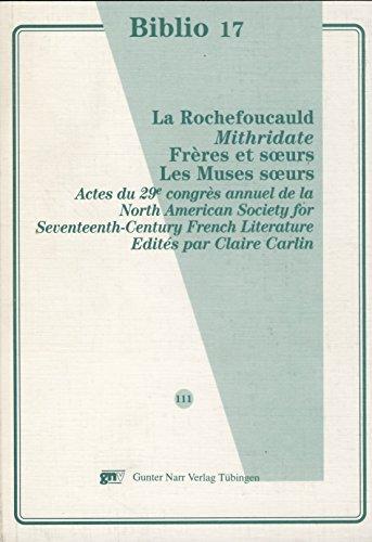 9783823355236: La Rochefoucauld, Mithridate, Freres et soeurs, Les muses soeurs: Actes du 29e congres annuel de la North American Society for Seventeenth-Century ... 3-5 avril 1997 (Biblio 17) (French Edition)
