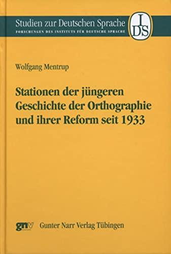 Stationen der jüngeren Geschichte der Orthographie und ihrer Reform seit 1933: Wolfgang ...