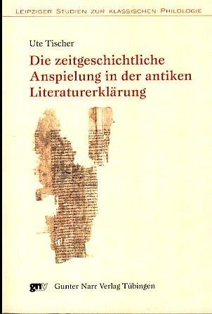 Die zeitgeschichtliche Anspielung in der antiken Literaturerklärung: Ute Tischer