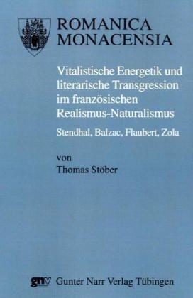 Vitalistische Energetik und literarische Transgression im französischen Realismus-Naturalismus...