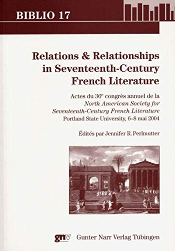 Relations and Relationships in Seventeenth-Century French Literature: Jennifer Perlmutter