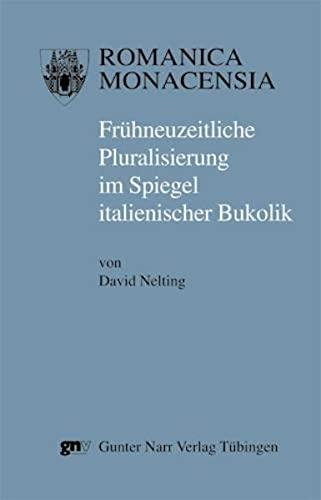Frühneuzeitliche Pluralisierung im Spiegel italienischer Bukolik: David Nelting