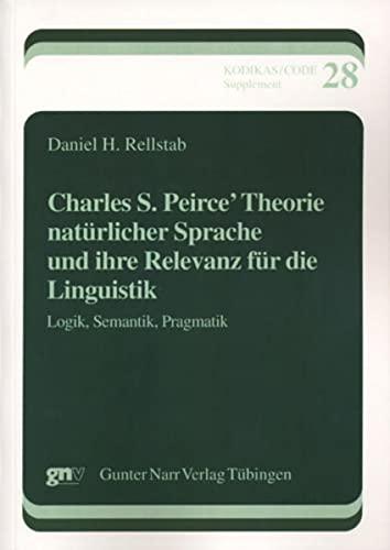 Charles S. Peirce' Theorie natürlicher Sprache und ihre Relevanz für die Linguistik:...
