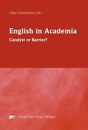 English in Academia. Catalyst or Barrier?: Claus Gnutzmann