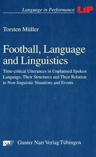 9783823363569: Football, Language and Linguistics: Time-critical Utterances in Unplanned Spoken Language, Their Structures and Their Relation to Non-linguistic Situations and Events
