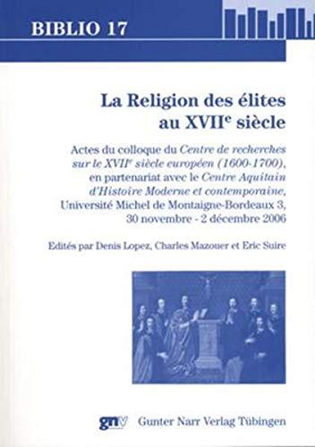 La Religion des élites au XVIIe siècle: Denis Lopez
