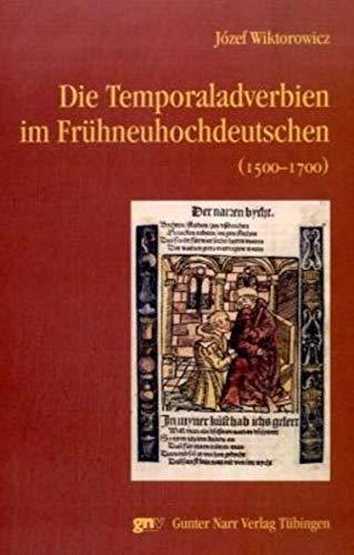 Die Temporaladverbien im Frühneuhochdeutschen (1500 - 1700): Józef Wiktorowicz