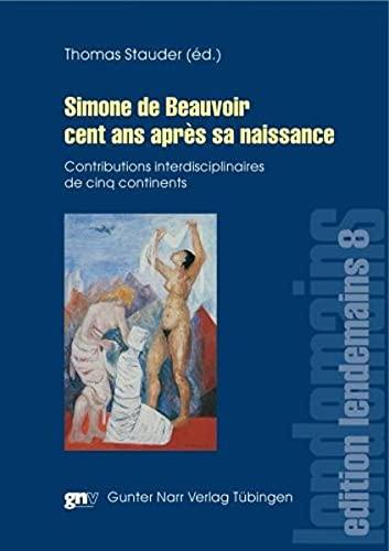 Simone de Beauvoir cent ans apres sa naissance: Contributions interdisciplinaires de cinq ...