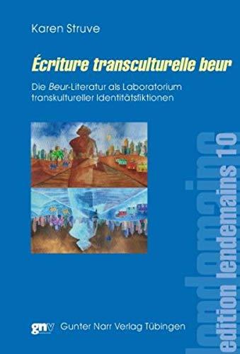 Écriture transculturelle beur: Die Beur-Literatur als Laboratorium transkultureller ...