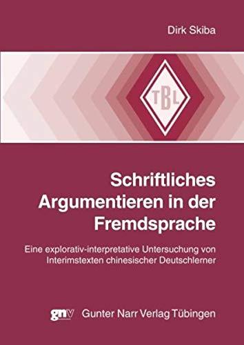 Schriftliches Argumentieren in der Fremdsprache: Eine explorativ-interpretative Untersuchung von ...