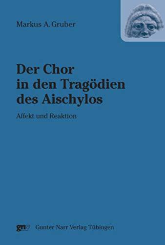 Der Chor in den Tragödien des Aischylos. Affekt und Reaktion.: GRUBER, M.A.,