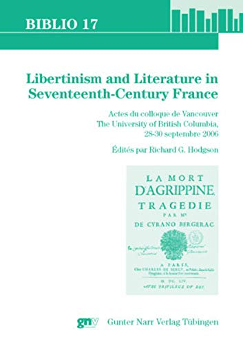 9783823364955: Libertinism and Literature in Seventeenth Century France: Actes du colloque de Vancouver. The University of British Columbia, 28-30 septembre 2006
