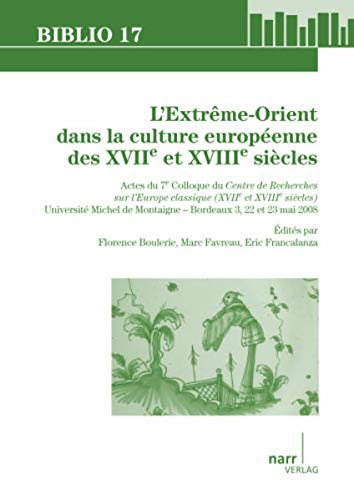 L'Extreme-Orient dans la culture europeenne des XVIIe et XVIIIe siecles: Florence Boulerie