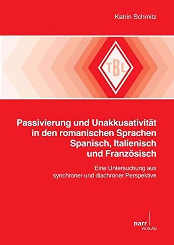 Passivierung und Unakkusativitat in den romanischen Sprachen Spanisch, Italienisch und Franzosisch:...