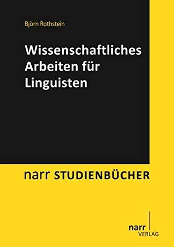 Wissenschaftliches Arbeiten für Linguisten - Björn Rothstein