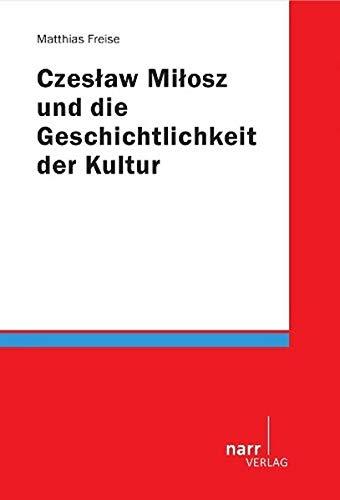 Czeslaw Milosz und die Geschichtlichkeit der Kultur: Matthias Freise