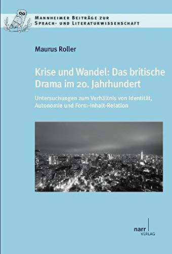 Krise und Wandel: Das britische Drama im 20. Jahrhundert: Maurus Roller