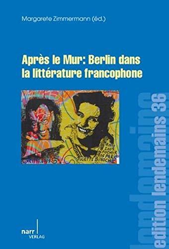 Après le Mur: Berlin dans la littérature francophone: Margarete Zimmermann