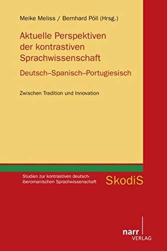 Aktuelle Perspektiven der kontrastiven Sprachwissenschaft. Deutsch - Spanisch - Portugiesisch: ...