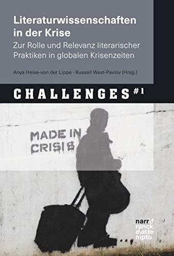 Literaturwissenschaften in der Krise: Zur Rolle und Relevanz literarischer Praktiken in globalen ...