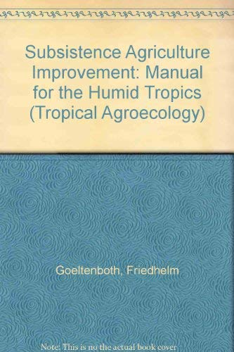 9783823611578: Subsistence Agriculture Improvement Manual for the Humid Tropics (Tropical Agroecology: No.4)