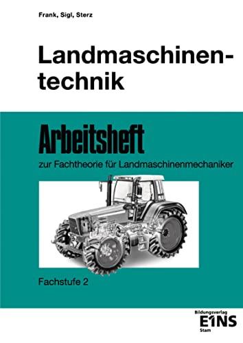 9783823703648: Landmaschinentechnik. Arbeitsheft. Fachstufe 2: Arbeitsheft zur Fachtheorie für Landmaschinenmechaniker Arbeitsheft