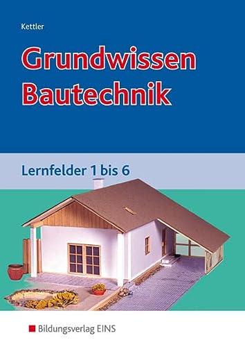 9783823706601: Grundwissen Bautechnik. Lernfelder 1 bis 6. Lehr-/Fachbuch