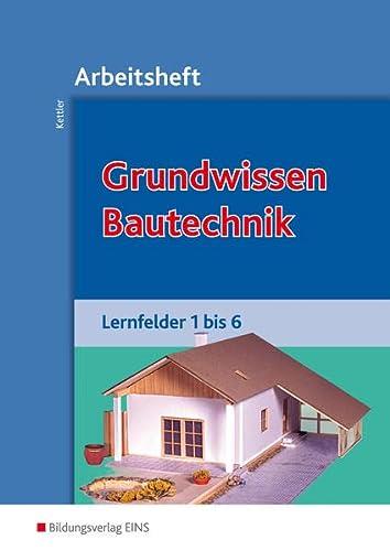 9783823706618: Grundwissen Bautechnik. Lernfelder 1 bis 6. Arbeitsheft