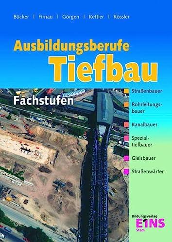 9783823706892: Ausbildungsberufe Tiefbau: Fachstufen - Straßenbauer, Rohrleitungsbauer, Kanalbauer, Spezialtiefbauer, Gleisbauer, Straßenwärter Lehr-/Fachbuch