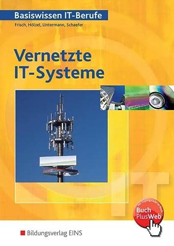 9783823711414: Basiswissen IT-Berufe. Vernetzte IT-Systeme. Schülerband