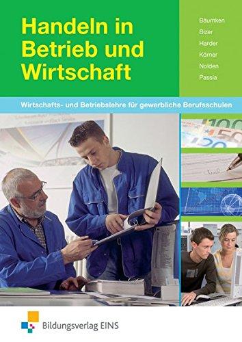 9783823715368: Handeln in Betrieb und Wirtschaft: Wirtschafts- und Betriebslehre für gewerbliche Berufsschulen Lehr-/Fachbuch