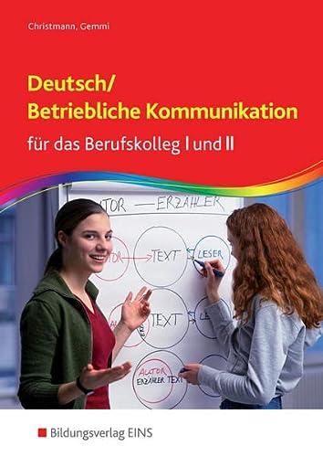 9783823734642: Deutsch / Betriebliche Kommunikation f�r das Berufskolleg I und II: Lehr-/Fachbuch