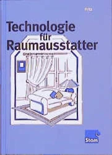 9783823740520: Technologie für Raumausstatter: Grundlagen; Polstern; Dekorieren; Sicht- und Sonnenschutz; Wandbekleiden; Bodenbelegen; Fächerübergreifende Aufgaben
