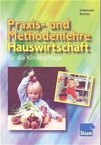 Praxis- und Methodenlehre Hauswirtschaft. Für die Kinderpflege. (Lernmaterialien) - Hobmair, Hildegard; Richter, Jutta