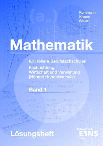 9783823758525: Mathematik für Höhere Berufsfachschulen 1 - Lösungen: Fachrichtung Wirtschaft und Verwaltung (Höhere Handelsschule)