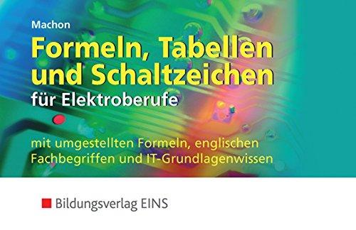 9783823771203: Formeln, Tabellen und Schaltzeichen für die Elektroberufe mit umgestellten Formeln, englischen Fachbegriffen und IT-Grundlagenwissen. Formelsammlung